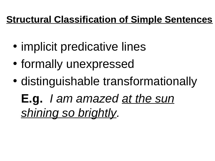 Structural Classification of Simple Sentences • implicit predicative lines  • formally unexpressed  • distinguishable