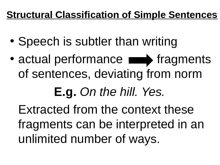 Structural Classification of Simple Sentences • Speech is subtler than writing  • actual performance