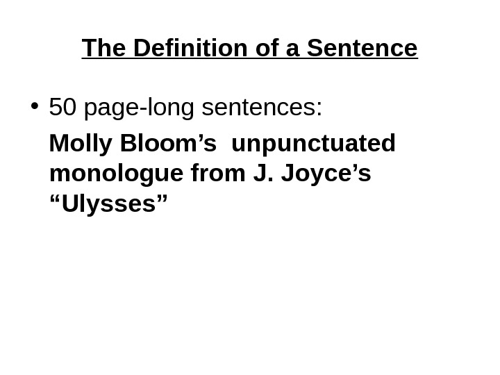 The Definition of a Sentence • 50 page-long sentences: Molly Bloom's unpunctuated monologue from J. Joyce's