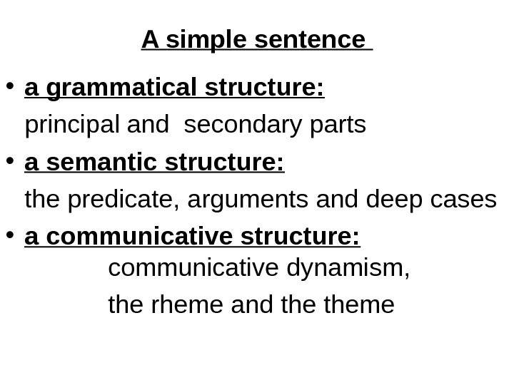 A simple sentence  • a grammatical structure: principal and secondary parts • a semantic structure: