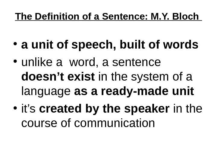 The Definition of a Sentence: M. Y. Bloch  • a unit of speech, built of