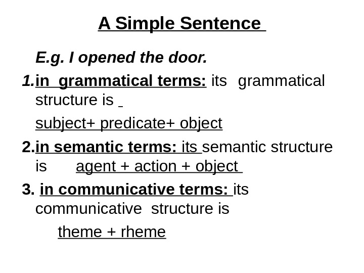 A Simple Sentence E. g. I opened the door.  1. in grammatical terms:  its