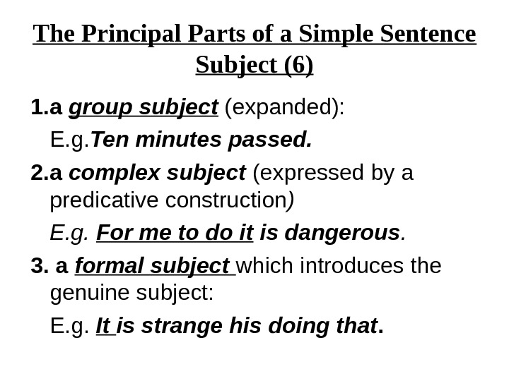 The Principal Parts of a Simple Sentence Subject (6) 1. a group subject (expanded):  E.