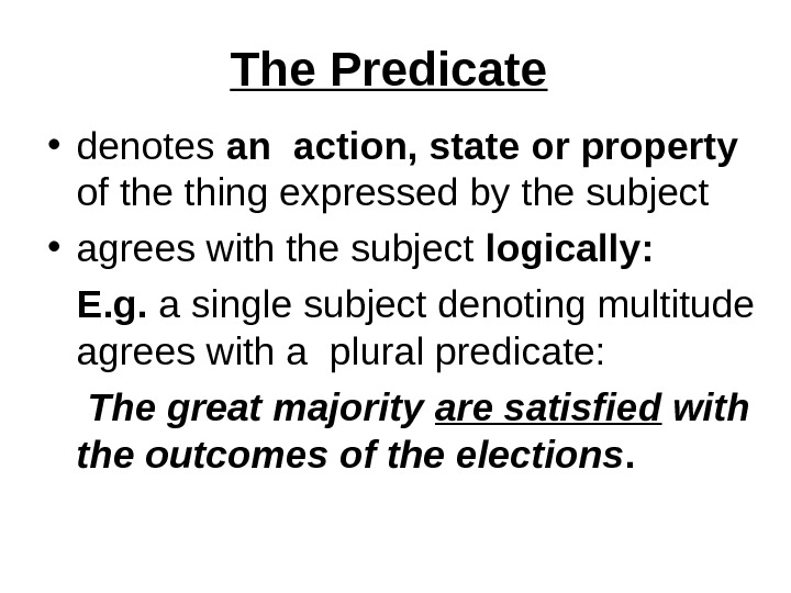 The Predicate  • denotes an action, state or property of the thing expressed by the