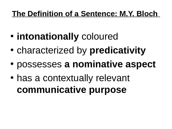 The Definition of a Sentence: M. Y. Bloch  • intonationally coloured  • characterized by