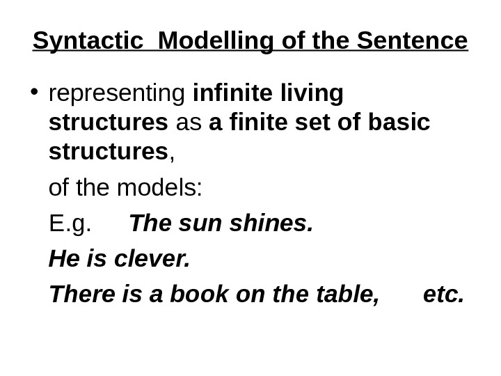 Syntactic Modelling of the Sentence • representing infinite living structures as a finite set of basic
