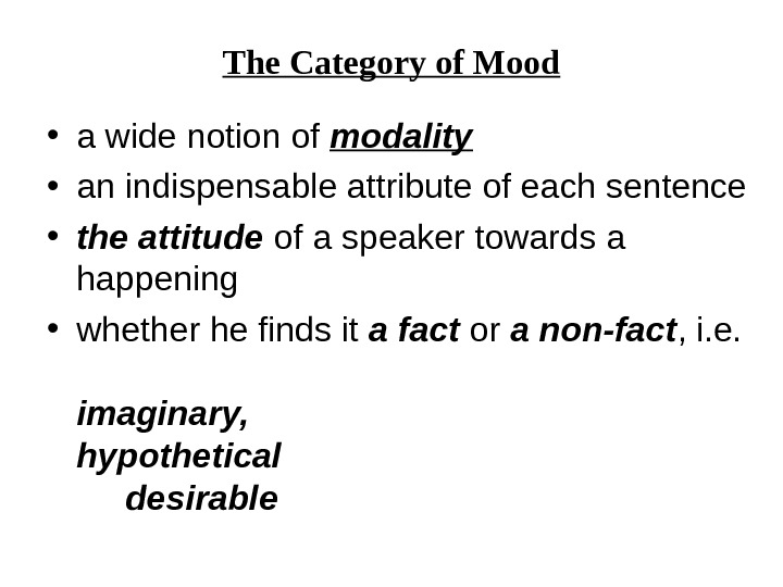 The Category of Mood • a wide notion of modality • an indispensable attribute of each
