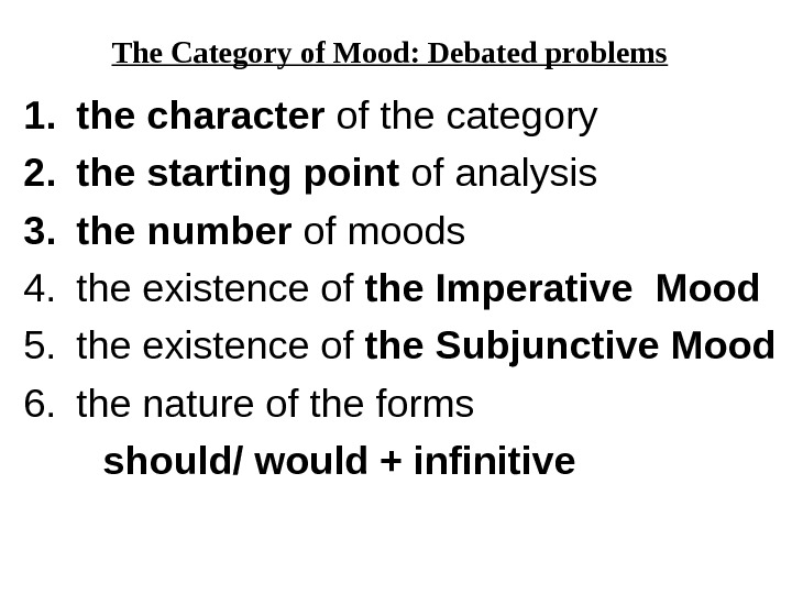 The Category of Mood: Debated problems  1. the character of the category 2. the starting