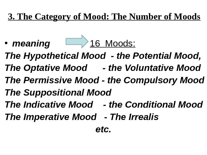 3. The Category of Mood: The Number of Moods • meaning  16 Moods: The Hypothetical