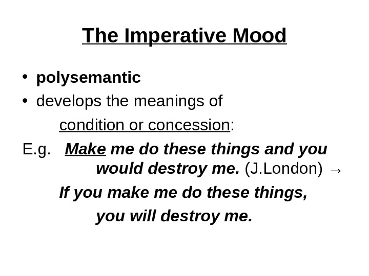 The Imperative Mood • polysemantic  • develops the meanings of condition or concession : E.