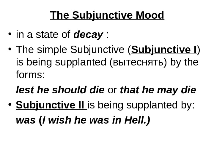 The Subjunctive Mood • in a state of decay :  • The simple Subjunctive (