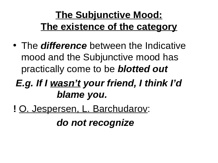 The Subjunctive Mood: The existence of the category • The difference between the Indicative mood and