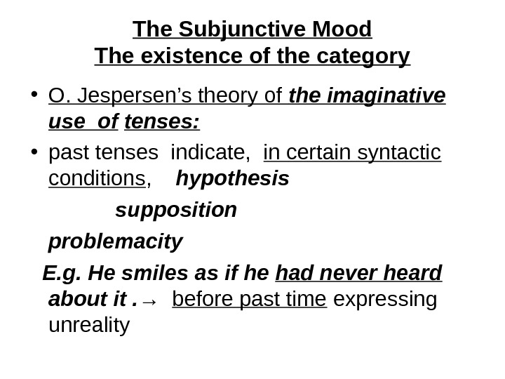 The Subjunctive Mood The existence of the category • O. Jespersen's theory of the imaginative use