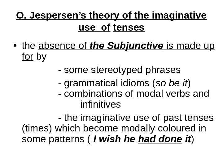 O. Jespersen's theory of the imaginative use of  tenses • the absence of the Subjunctive