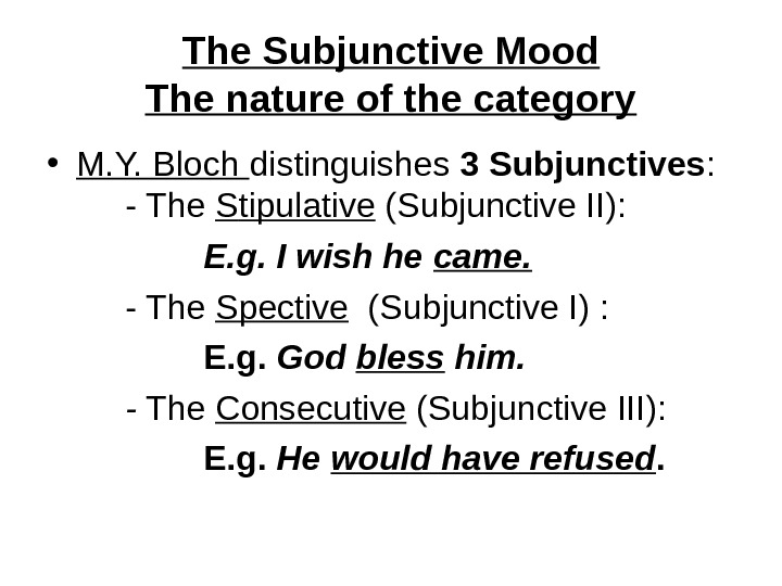 The Subjunctive Mood The nature of the category • M. Y. Bloch distinguishes 3 Subjunctives :