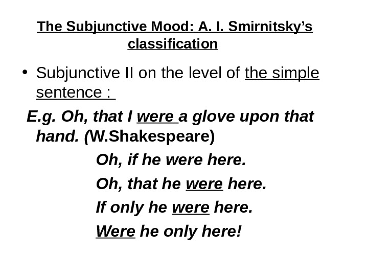 The Subjunctive Mood:  A. I. Smirnitsky's classification  • Subjunctive II on the level of