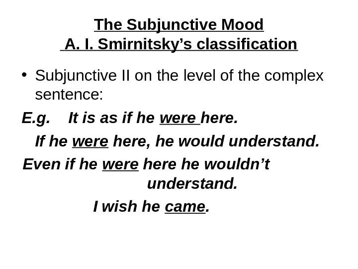 The Subjunctive Mood  A. I. Smirnitsky's classification • Subjunctive II on the level of the