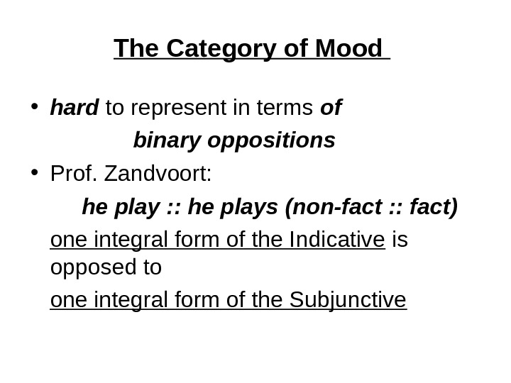 The Category of Mood  • hard to represent in terms of binary oppositions  •