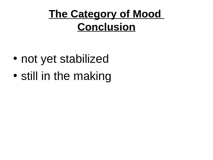 The Category of Mood Conclusion • not yet stabilized • still in the making