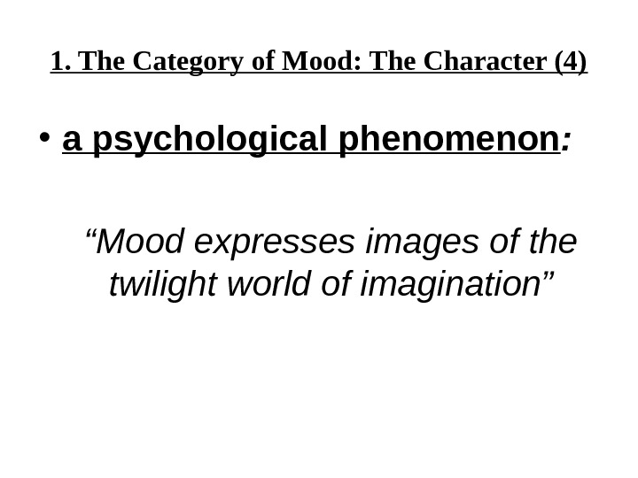 "1. The Category of Mood: The Character (4) • a psychological phenomenon :  "" Mood"