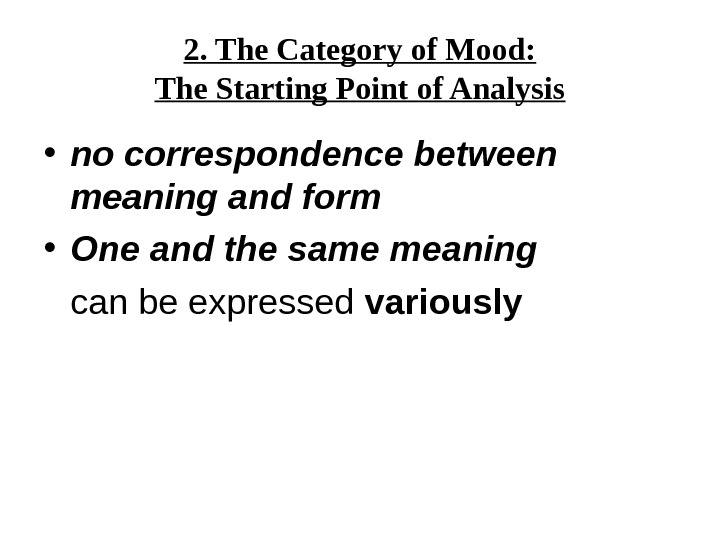 2. The Category of Mood: The Starting Point of Analysis • no correspondence between meaning and