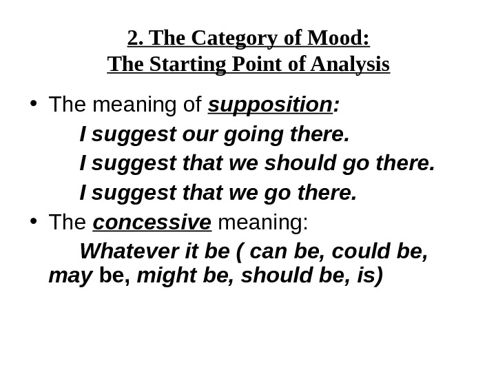 2. The Category of Mood: The Starting Point of Analysis • The meaning of supposition :