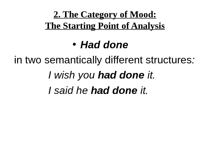 2. The Category of Mood: The Starting Point of Analysis • Had  done  in
