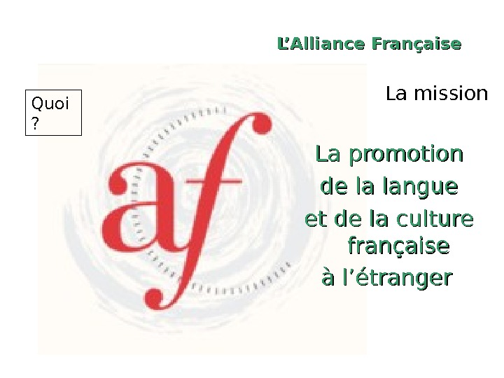 L'Alliance Française  La mission La promotion de la langue et de la culture