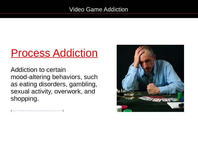 Process Addiction to certain mood-altering behaviors, such as eating disorders, gambling,  sexual activity,