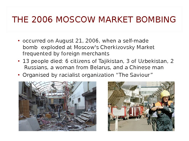 THE 2006 MOSCOW MARKET BOMBING • occurred on August 21, 2006, when aself-made bombexploded at. Moscow's.