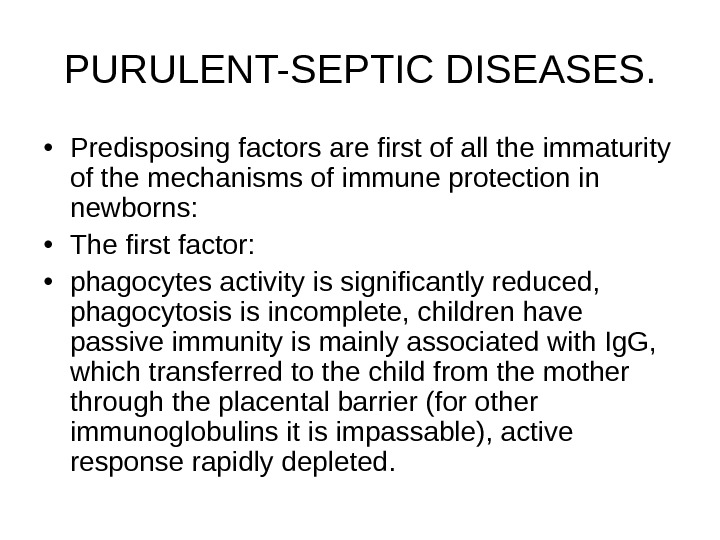 PURULENT-SEPTIC DISEASES.  • Predisposing factors are first of all the immaturity of the mechanisms of