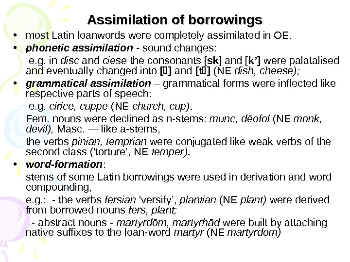 Assimilation of borrowings • most Latin loanwords were completely assimilated in OE.  • phonetic assimilation