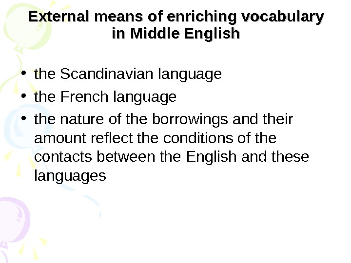 External means of enriching vocabulary in Middle English • the Scandinavian language • the French language