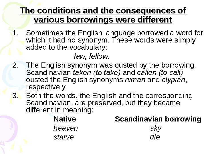 The conditions and the consequences of various borrowings were different 1. Sometimes the English language borrowed