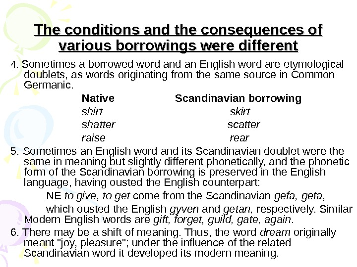 The conditions and the consequences of various borrowings were different 4.  Sometimes a borrowed word