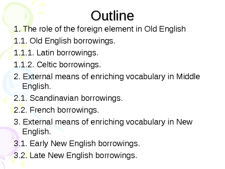 Outline 1. The role of the foreign element in Old English 1. 1. Old English borrowings.