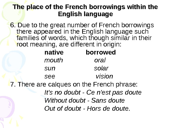 The place of the French borrowings within the English language 6. Due to the great number