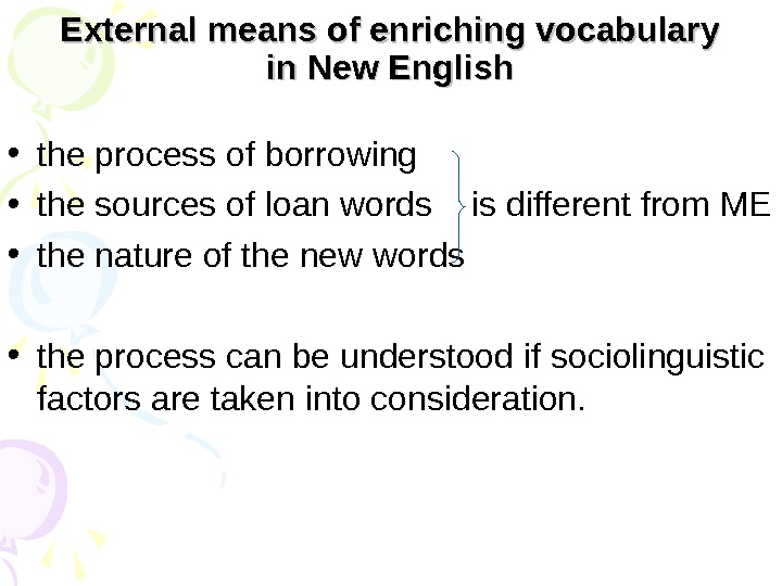 External means of enriching vocabulary in New English • the process of borrowing • the sources