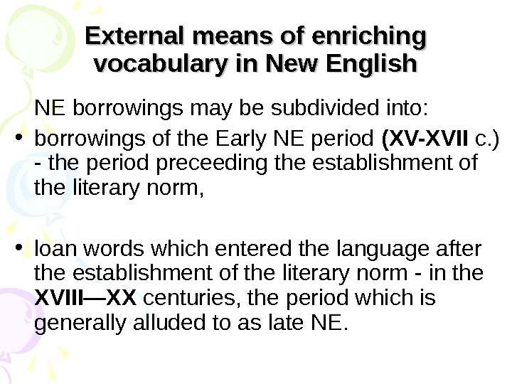 External means of enriching vocabulary in New English NE borrowings may be subdivided into:  •