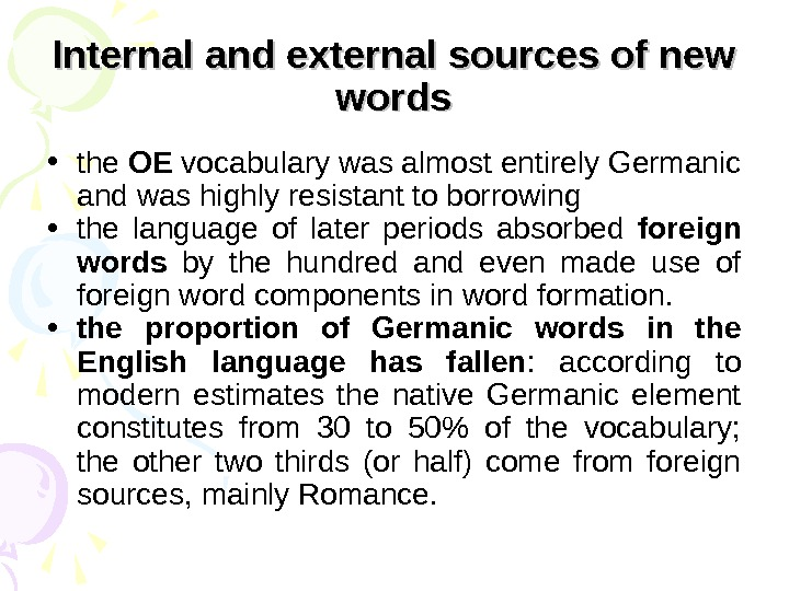 Internal and external sources of new words • the OE vocabulary was almost entirely Germanic and