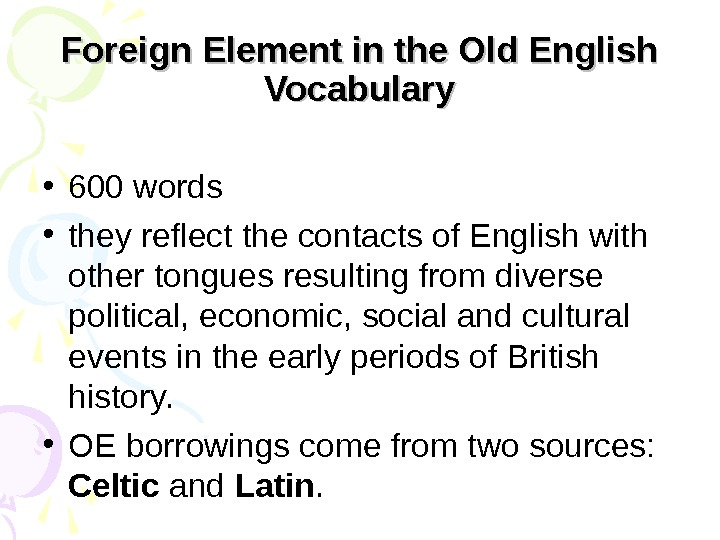 Foreign Element in the Old English Vocabulary • 600 words • they reflect the contacts of