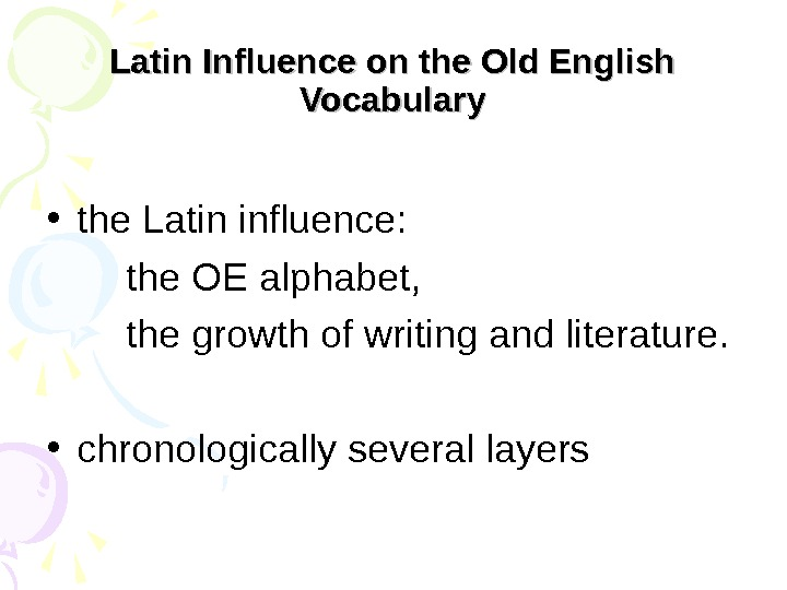 Latin Influence on the Old English Vocabulary • the Latin influence:  the OE alphabet, the
