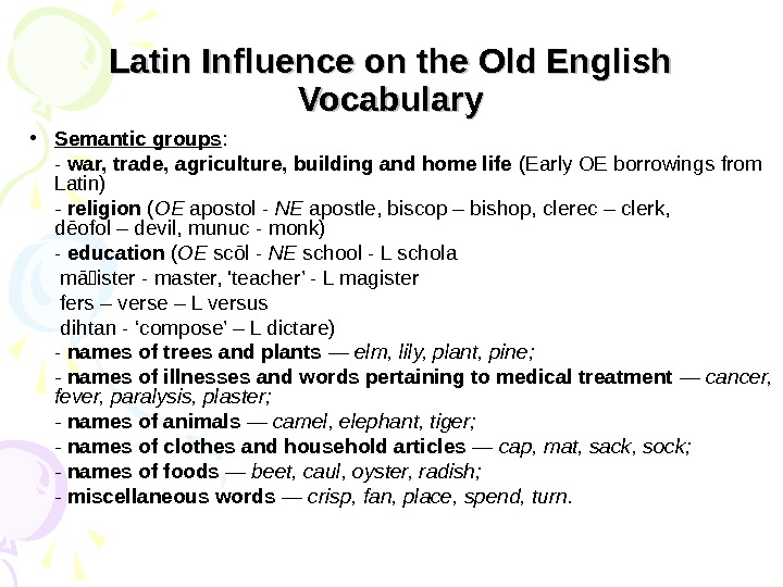 Latin Influence on the Old English Vocabulary • Semantic groups : - war, trade, agriculture, building