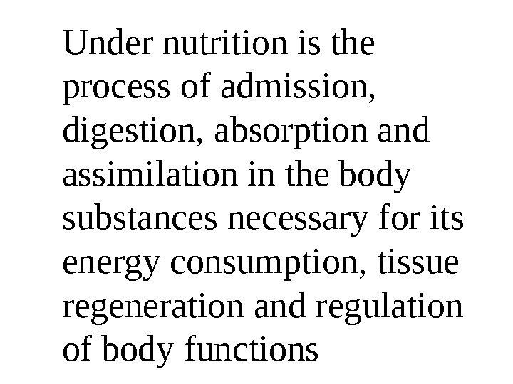 Under nutrition is the process of admission,  digestion, absorption and assimilation in the body