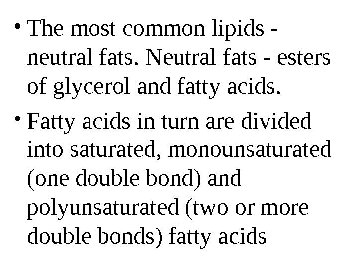 • The most common lipids - neutral fats. Neutral fats - esters of glycerol