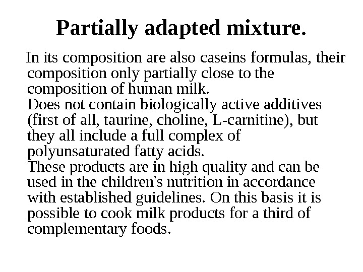 Partially adapted mixture. In its composition are also caseins formulas, their composition only partially