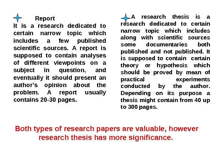 Both types of research papers are valuable, however research thesis has more significance. Report It is
