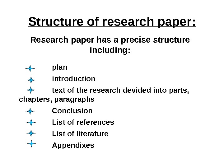 Structure of research paper : Research paper has a precise structure including : plan introduction text