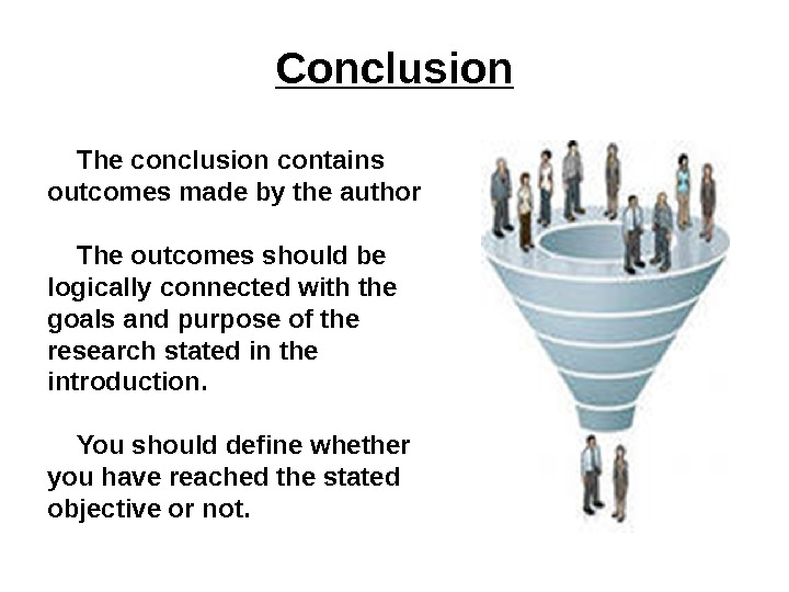 Conclusion The conclusion contains outcomes made by the author The outcomes should be logically connected with