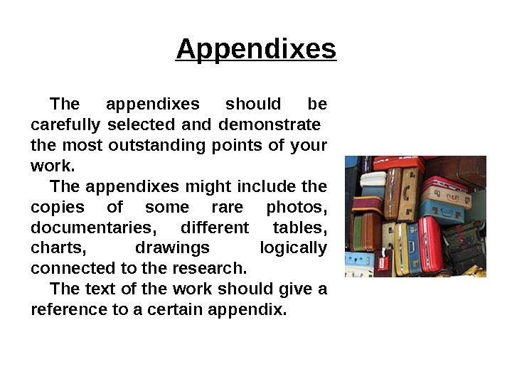 Appendixes The appendixes should be carefully selected and demonstrate  the most outstanding points of your